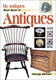 Mr. Antiques' Basic Book of Antiques, George Michael, 087349413X