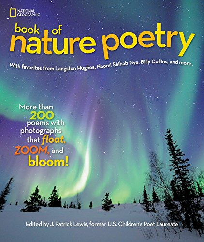 National Geographic Book of Nature Poetry: More than 200 Poems With Photographs That Float, Zoom, and Bloom! (Stories &a
