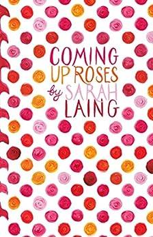 Coming Up Roses by [Laing, Sarah, Laing, Sarah]