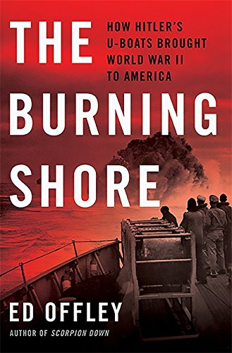 World War 1 German Submarines - The Burning Shore: How Hitler's U-Boats Brought World War II to America