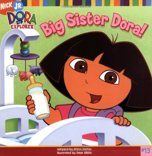 Big Sister Dora! (Dora the Explorer 8x8 (Quality)) (Dora Big Sister The)