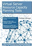 Virtual Server Resource Capacity-Planning Tools, Michael Johnson, 1743041934