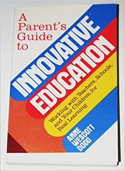 Book A Parent's Guide to Innovative Education: Working With Teachers, Schools, and Your Children for Real Learning