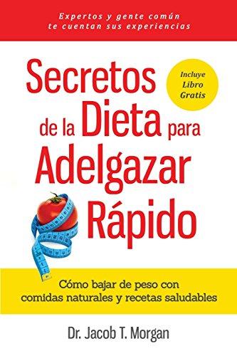 Secretos de la Dieta para Adelgazar Rpido: Cmo bajar de peso con comidas naturales y recetas saludables (Nutricin y Salud) (Spanish Edition)