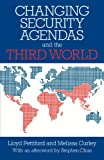 Changing Security Agendas and the Third World, Pettiford, Lloyd and Curley, Melissa, 1855675382
