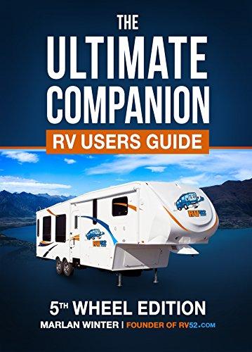 The Ultimate Companion RV Users Guide - 5th Wheel Edition