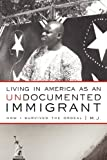 Living in America as an Undocumented Immigrant, M. J., 1450256848