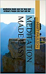 Meditation Made Easy: Meditation Made Easy For Busy and Ordinary People Like Your and Me (Meditation Made Easy, Meditation Made Easy, Meditation for the ... that Work) Book 1) (English Edition)