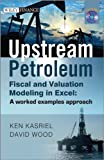 img - for Upstream Petroleum Fiscal and Valuation Modeling in Excel: A Worked Examples Approach book / textbook / text book