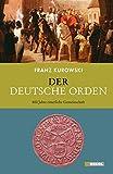 Der Deutsche Orden: 800 Jahre Geschichte einer ritterlichen Gemeinschaft