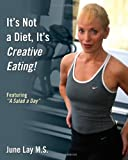 It's Not a Diet, It's Creative Eating!, June Lay M. S., 1432743597