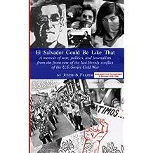 El Salvador Could Be Like That: A Memoir of War and Journalism