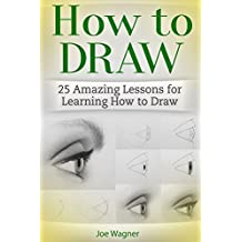 How to Draw: 25 Amazing Lessons for Learning How to Draw