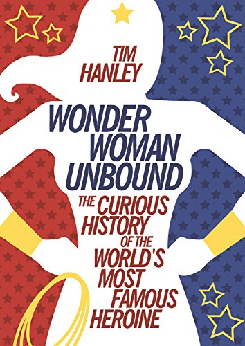 Wonder Woman Unbound: The Curious History of the World's Most Famous -