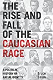 img - for The Rise and Fall of the Caucasian Race: A Political History of Racial Identity by Bruce Baum (2008-07-01) book / textbook / text book