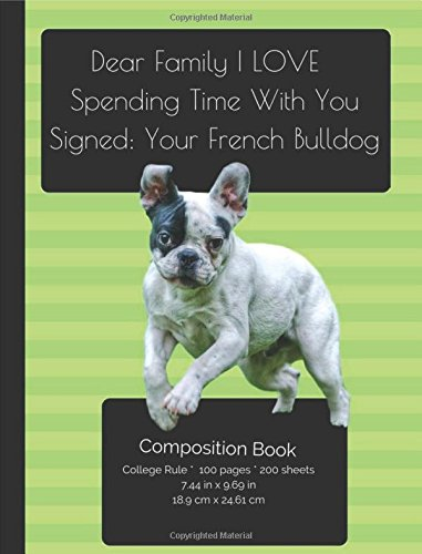 Read Online French BullDog - Love Spending Time With You Composition Notebook: College Ruled Writer's Notebook for School / Teacher / Office / Student [ Softback ... Bound * Large ] (I Love My Dog Compositions) PDF