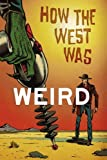 img - for How the West Was Weird: 9 Tales from the Weird, Wild West book / textbook / text book