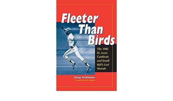 Fleeter Than Birds: The 1985 St. Louis Cardinals and Small Balls ...