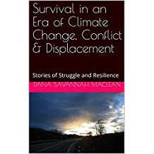 Survival in an Era of Climate change, Conflict & Displacement: Stories of Struggle and Resilience