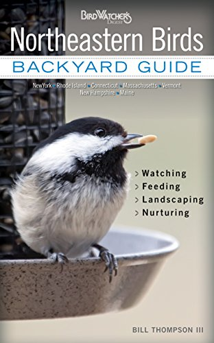 Northeastern Birds: Backyard Guide - Watching - Feeding - Landscaping - Nurturing - New York, Rhode Island, Connecticut, Massachusetts, Vermont, New ... Maine (Bird Watcher's Digest Backyard Guide) (Birds New England)