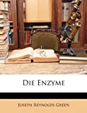 Die Enzyme, Joseph Reynold Green and Joseph Reynolds Green, 114856554X