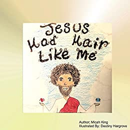 Jesus had hair like me kindle edition by micah king destiny jesus had hair like me by king micah fandeluxe Images