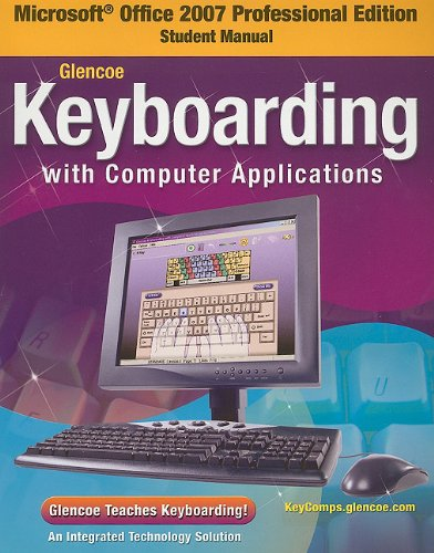 Glencoe Keyboarding With Computer Applications, Microsoft Office 2007, Student Manual (JOHNSON: GREGG MICRO KEYBOARD)