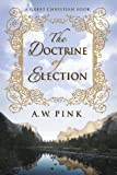 The Doctrine of Election, Arthur W. Pink, 161010160X