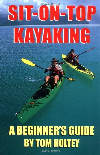 Sit-on-Top Kayaking : A Beginner's Guide