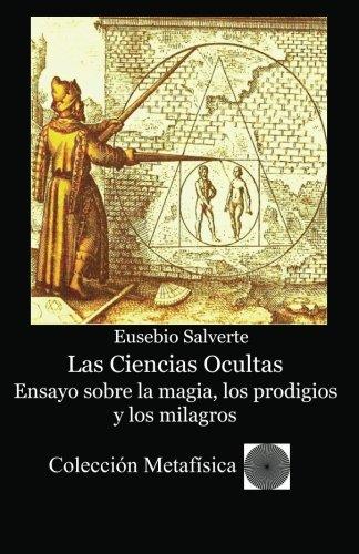Las Ciencias Ocultas. Ensayo sobre la magia, los prodigios y los milagros (Spanish Edition) [Eusebio Salverte] (Tapa Blanda)