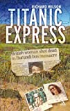 Titanic Express : Finding Answers in the Aftermath of Terror, Wilson, Richard, 0826485022