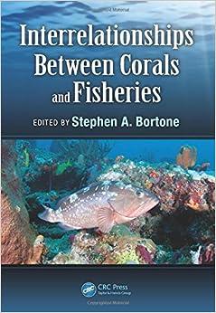 Interrelationships Between Corals and Fisheries (CRC Marine Biology Series)