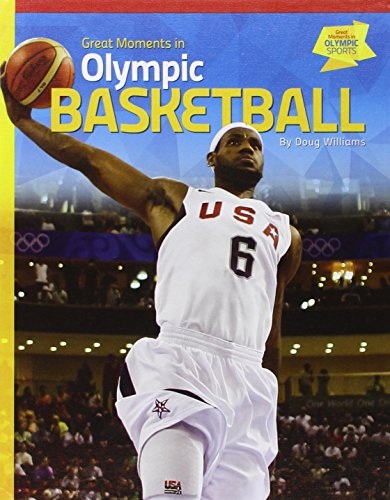 Great Moments in Olympic Basketball (Great Moments in Olympic Sports)
