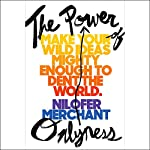 The Power of Onlyness: Make Your Wild Ideas Mighty Enough to Dent the World | Nilofer Merchant