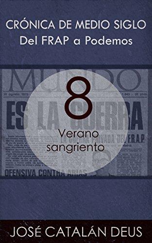 Verano sangriento (Del FRAP a Podemos. Crónica de medio siglo nº 8) (