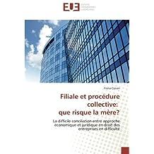 Filiale et procédure collective: que risque la mère?: La difficile conciliation entre approche économique et juridique en droit des entreprises en difficulté