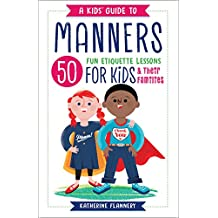 A Kids' Guide to Manners: 50 Fun Etiquette Lessons for Kids (and Their Families)