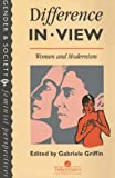 Difference In View: Women And Modernism (Gender & Society : Feminist Perspectives), , 0748401350