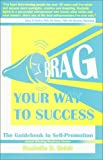 Brag Your Way to Success : The Guidebook to Self-Promotion, Rochelle Balch, 096604682X