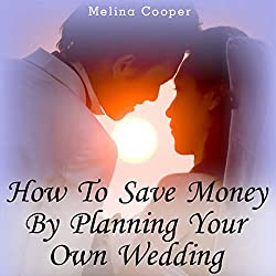 How to Save Money by Planning Your Own Wedding