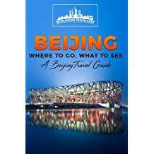 Beijing: Where To Go, What To See  -  A Beijing Travel Guide