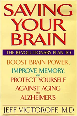 Saving Your Brain The Revolutionary Plan To Boost Brain Power