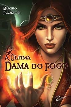 A última Dama do Fogo por [Paschoalin, Marcelo]