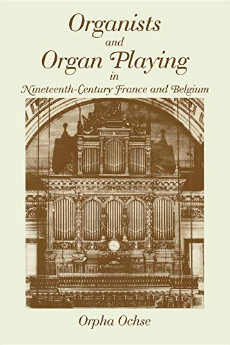 (Organists and Organ Playing in Nineteenth-Century France and Belgium )