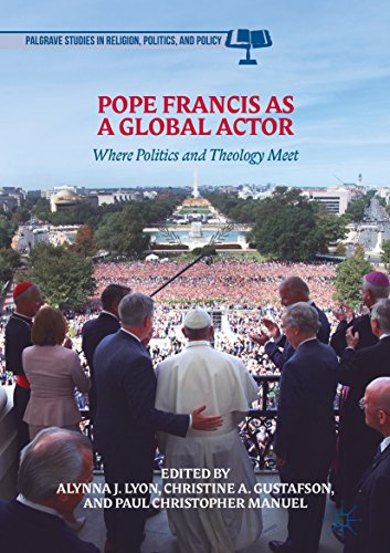 B.e.s.t Pope Francis as a Global Actor: Where Politics and Theology Meet (Palgrave Studies in Religion, Poli<br />KINDLE