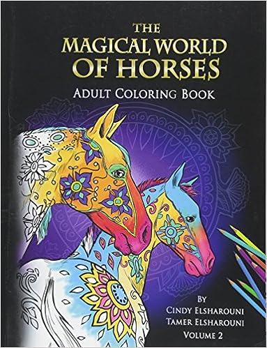 Amazon the magical world of horses adult coloring book volume amazon the magical world of horses adult coloring book volume 2 9781530964253 cindy elsharouni tamer elsharouni books fandeluxe Choice Image