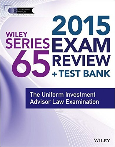 Wiley Series 65 Exam Review 2015 + Test Bank: The Uniform Investment Advisor Law Examination (Wiley FINRA)