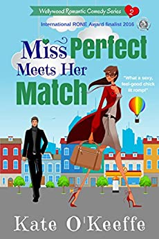 Miss Perfect Meets Her Match: Funny sexy chick lit (Wellywood Romantic Comedy Book 2) by [O'Keeffe, Kate]