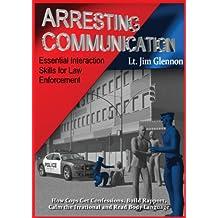 Arresting Communication: Essential Interaction Skills for Law Enforcement
