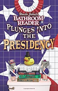 Uncle John S Bathroom Reader Plunges Into The Presidency